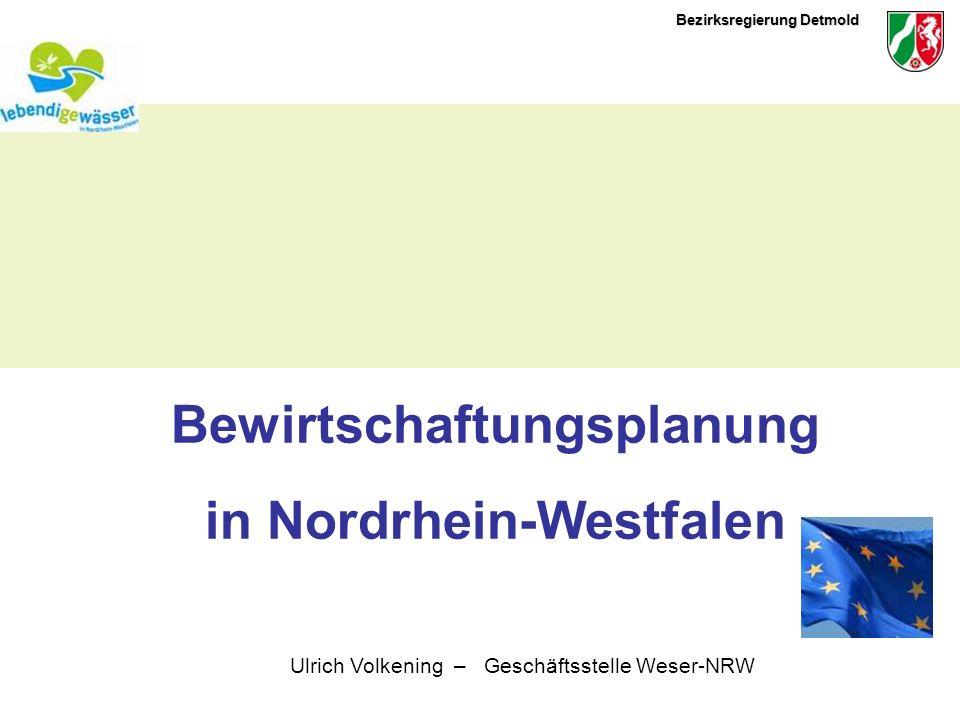 Bezirksregierung Detmold Bewirtschaftungsplanung in Nordrhein-Westfalen Ulrich Volkening – Geschäftsstelle Weser-NRW