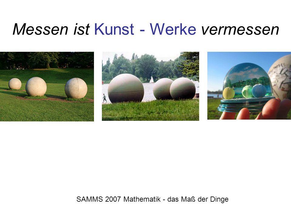 Messen ist Kunst - Werke vermessen SAMMS 2007 Mathematik - das Maß der Dinge