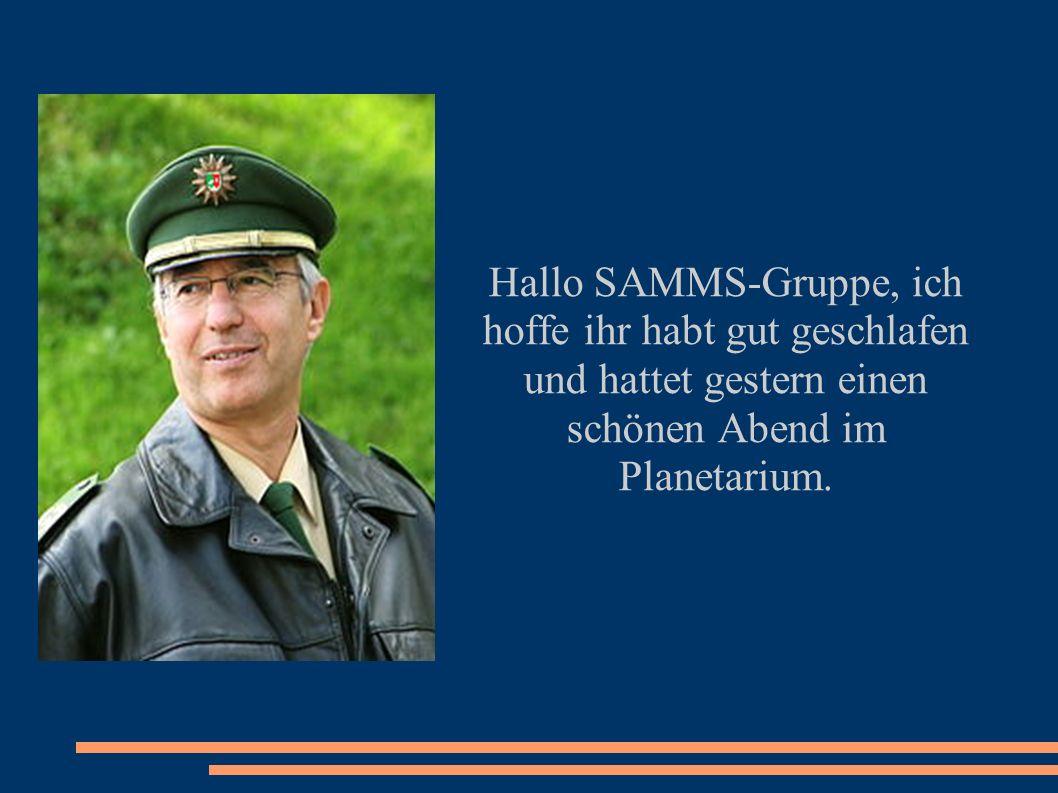 Hallo SAMMS-Gruppe, ich hoffe ihr habt gut geschlafen und hattet gestern einen schönen Abend im Planetarium.