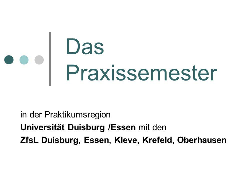 Das Praxissemester in der Praktikumsregion Universität Duisburg /Essen mit den ZfsL Duisburg, Essen, Kleve, Krefeld, Oberhausen