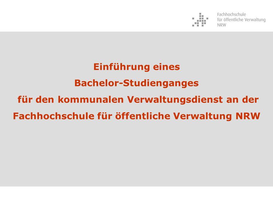 Einführung eines Bachelor-Studienganges für den kommunalen Verwaltungsdienst an der Fachhochschule für öffentliche Verwaltung NRW