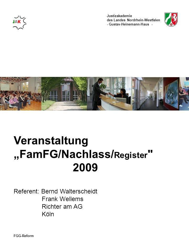 Justizakademie des Landes Nordrhein-Westfalen - Gustav-Heinemann-Haus - FGG-Reform Register Keine großen Veränderungen, Zuständigkeiten bleiben und sind in § 377 ausdrücklich geregelt.