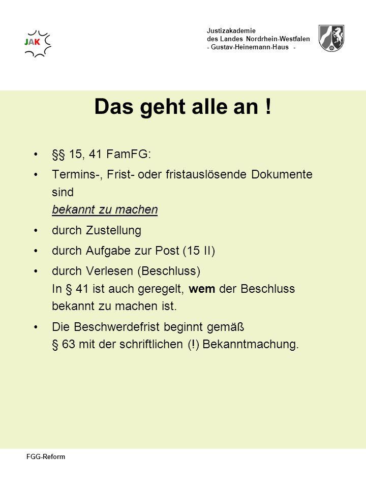 Justizakademie des Landes Nordrhein-Westfalen - Gustav-Heinemann-Haus - FGG-Reform Das geht alle an ! §§ 15, 41 FamFG: bekannt zu machenTermins-, Fris