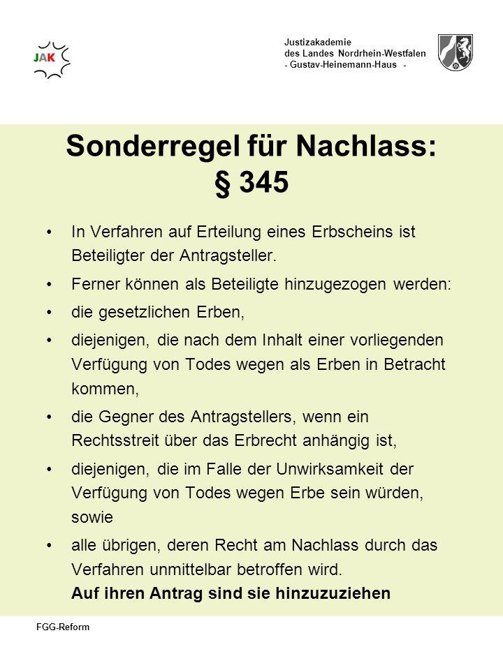 Justizakademie des Landes Nordrhein-Westfalen - Gustav-Heinemann-Haus - FGG-Reform Sonderregel für Nachlass: § 345 In Verfahren auf Erteilung eines Er