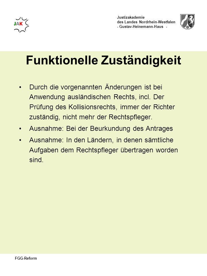 Justizakademie des Landes Nordrhein-Westfalen - Gustav-Heinemann-Haus - FGG-Reform Funktionelle Zuständigkeit Durch die vorgenannten Änderungen ist be
