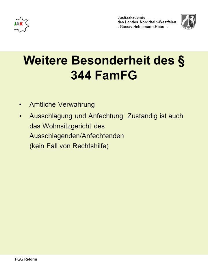 Justizakademie des Landes Nordrhein-Westfalen - Gustav-Heinemann-Haus - FGG-Reform Weitere Besonderheit des § 344 FamFG Amtliche Verwahrung Ausschlagu