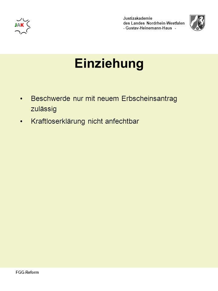 Justizakademie des Landes Nordrhein-Westfalen - Gustav-Heinemann-Haus - FGG-Reform Einziehung Beschwerde nur mit neuem Erbscheinsantrag zulässig Kraft