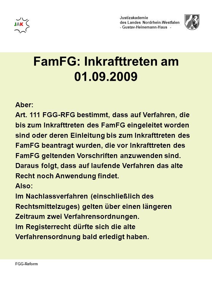 Justizakademie des Landes Nordrhein-Westfalen - Gustav-Heinemann-Haus - FGG-Reform Aber: Art. 111 FGG-RFG bestimmt, dass auf Verfahren, die bis zum In