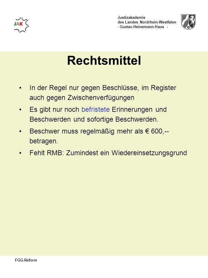 Justizakademie des Landes Nordrhein-Westfalen - Gustav-Heinemann-Haus - FGG-Reform Rechtsmittel In der Regel nur gegen Beschlüsse, im Register auch ge