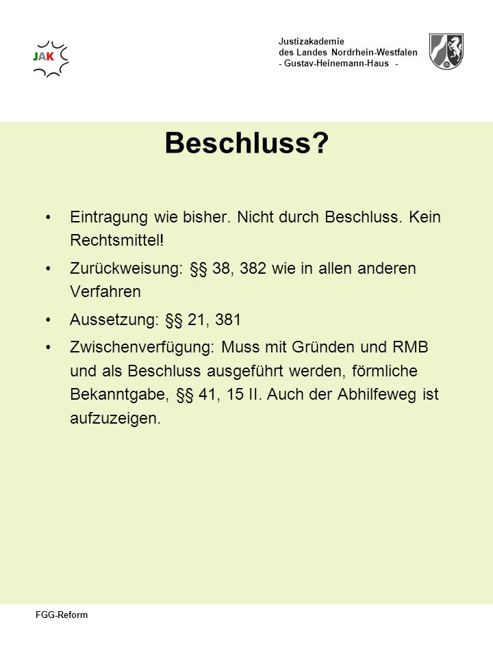 Justizakademie des Landes Nordrhein-Westfalen - Gustav-Heinemann-Haus - FGG-Reform Beschluss? Eintragung wie bisher. Nicht durch Beschluss. Kein Recht