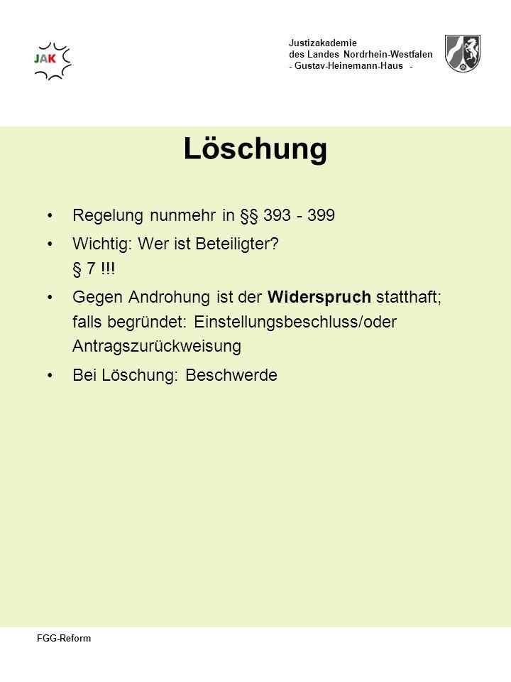Justizakademie des Landes Nordrhein-Westfalen - Gustav-Heinemann-Haus - FGG-Reform Löschung Regelung nunmehr in §§ 393 - 399 Wichtig: Wer ist Beteilig