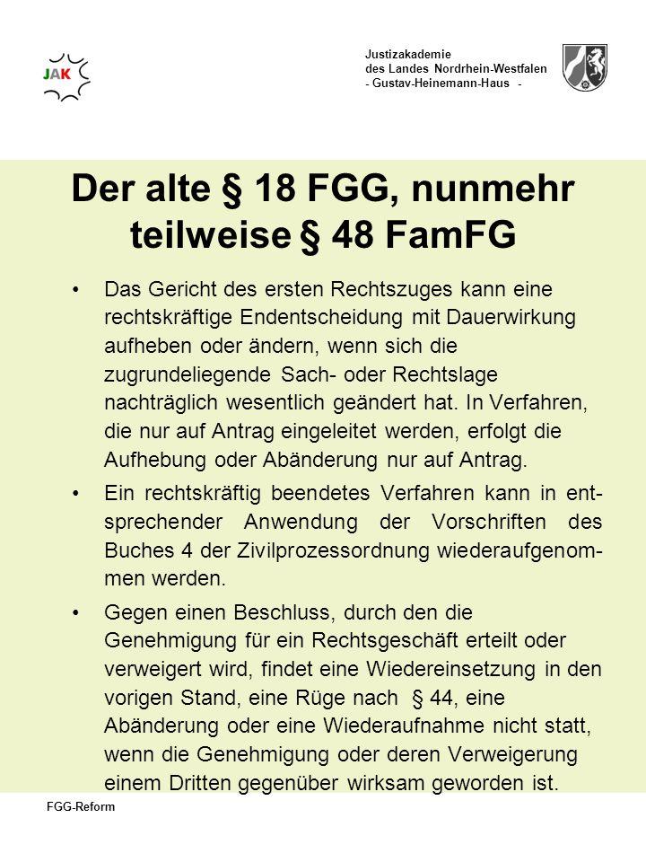 Justizakademie des Landes Nordrhein-Westfalen - Gustav-Heinemann-Haus - FGG-Reform Der alte § 18 FGG, nunmehr teilweise § 48 FamFG Das Gericht des ers