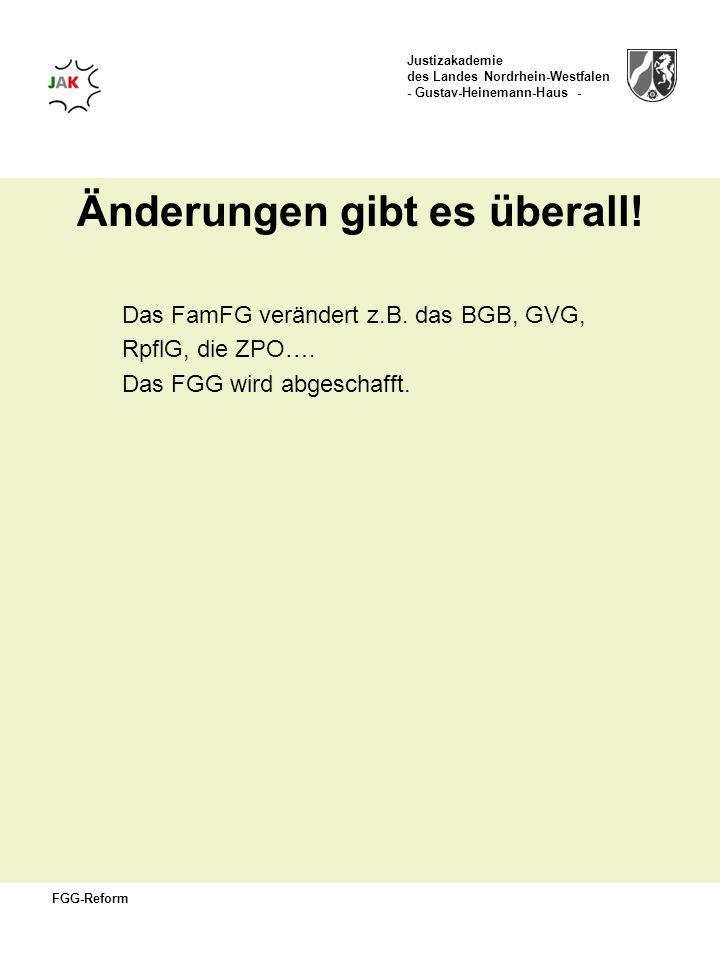 Justizakademie des Landes Nordrhein-Westfalen - Gustav-Heinemann-Haus - FGG-Reform Änderungen gibt es überall! Das FamFG verändert z.B. das BGB, GVG,