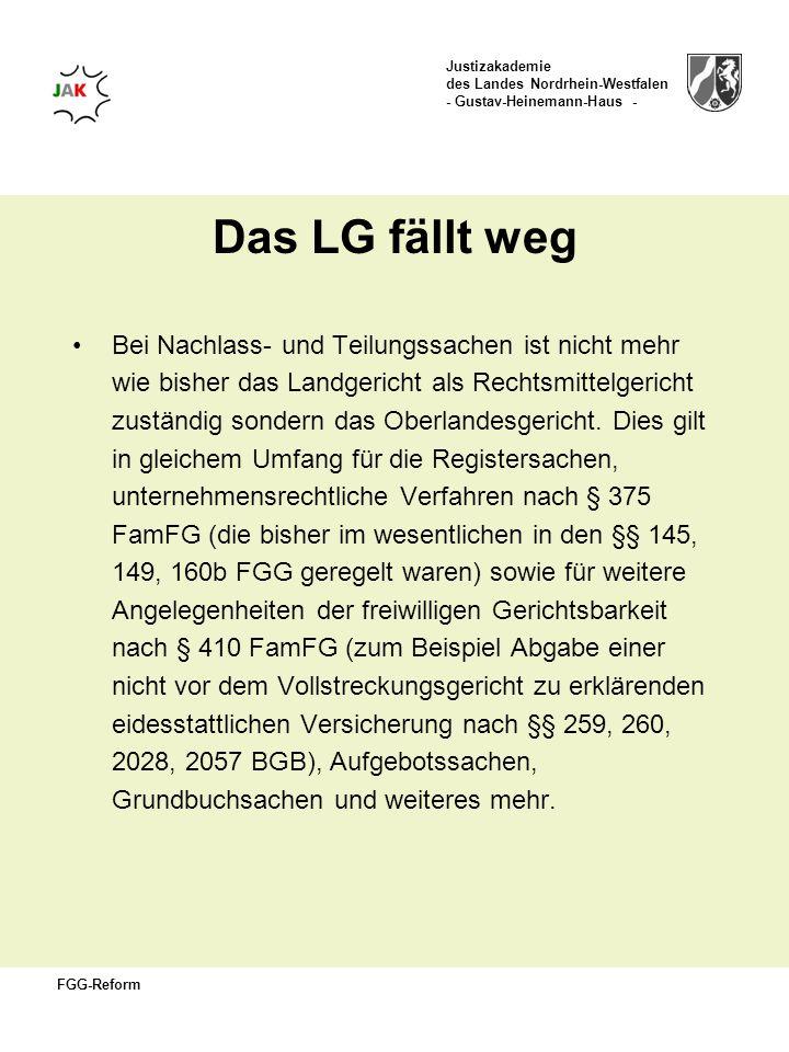 Justizakademie des Landes Nordrhein-Westfalen - Gustav-Heinemann-Haus - FGG-Reform Das LG fällt weg Bei Nachlass- und Teilungssachen ist nicht mehr wi