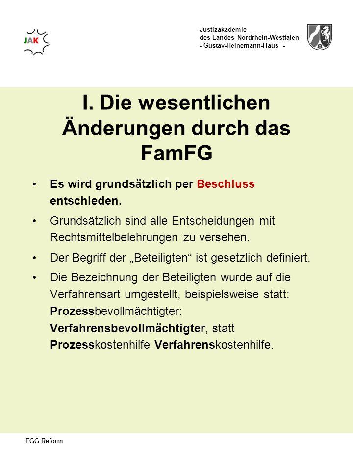 Justizakademie des Landes Nordrhein-Westfalen - Gustav-Heinemann-Haus - FGG-Reform I. Die wesentlichen Änderungen durch das FamFG Es wird grundsätzlic