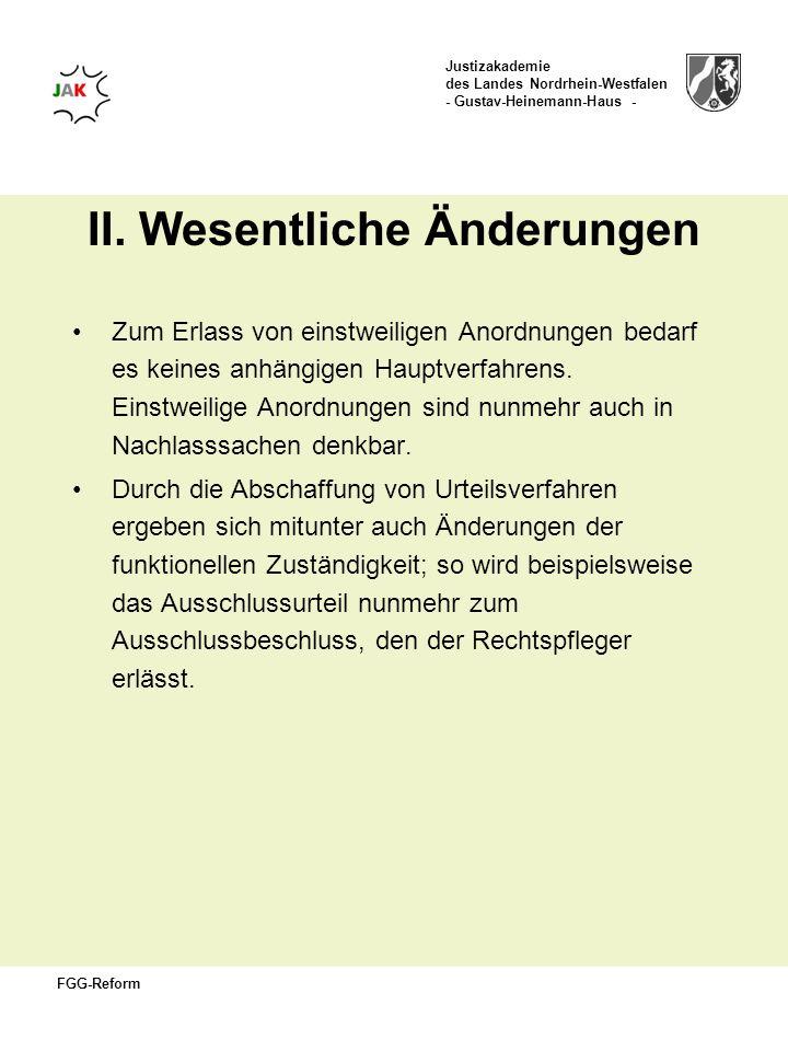 Justizakademie des Landes Nordrhein-Westfalen - Gustav-Heinemann-Haus - FGG-Reform II. Wesentliche Änderungen Zum Erlass von einstweiligen Anordnungen
