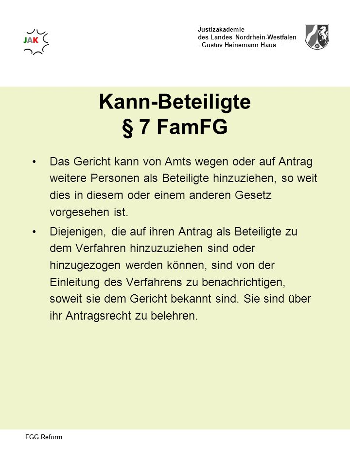 Justizakademie des Landes Nordrhein-Westfalen - Gustav-Heinemann-Haus - FGG-Reform Kann-Beteiligte § 7 FamFG Das Gericht kann von Amts wegen oder auf