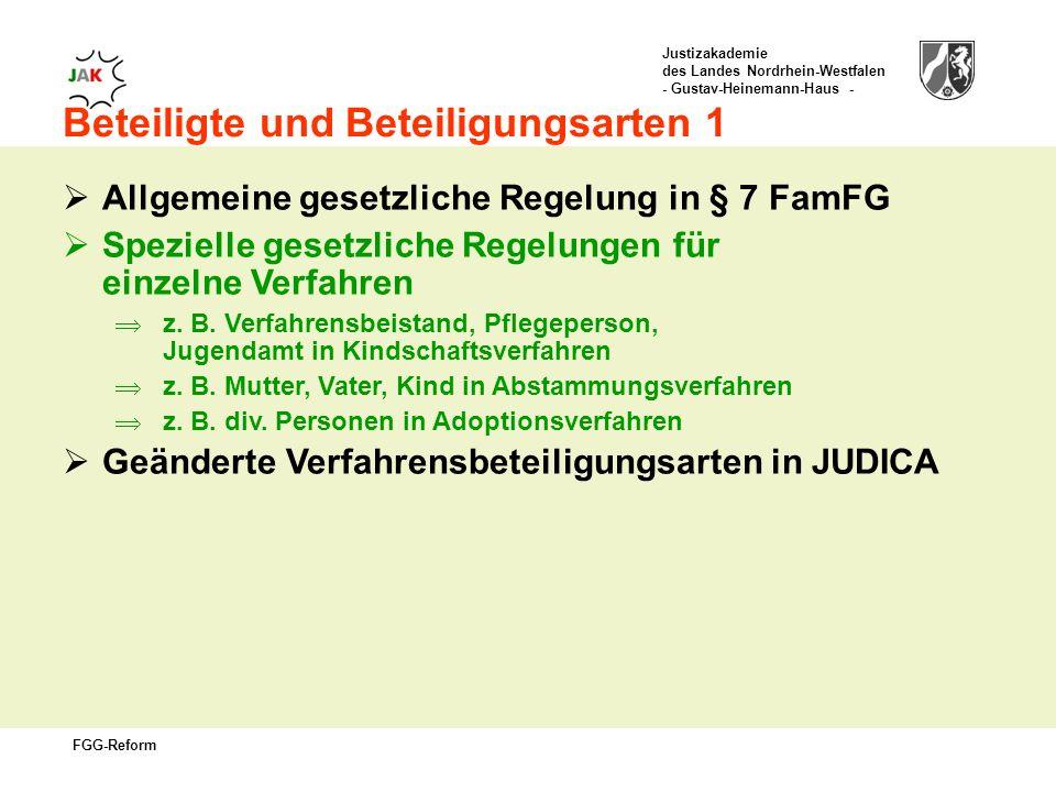 Justizakademie des Landes Nordrhein-Westfalen - Gustav-Heinemann-Haus - FGG-Reform Beteiligte und Beteiligungsarten 1 Allgemeine gesetzliche Regelung in § 7 FamFG Spezielle gesetzliche Regelungen für einzelne Verfahren z.
