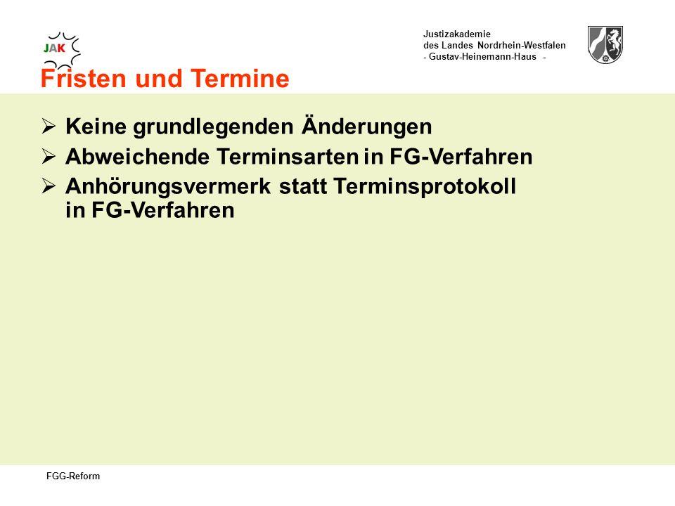 Justizakademie des Landes Nordrhein-Westfalen - Gustav-Heinemann-Haus - FGG-Reform Fristen und Termine Keine grundlegenden Änderungen Abweichende Terminsarten in FG-Verfahren Anhörungsvermerk statt Terminsprotokoll in FG-Verfahren