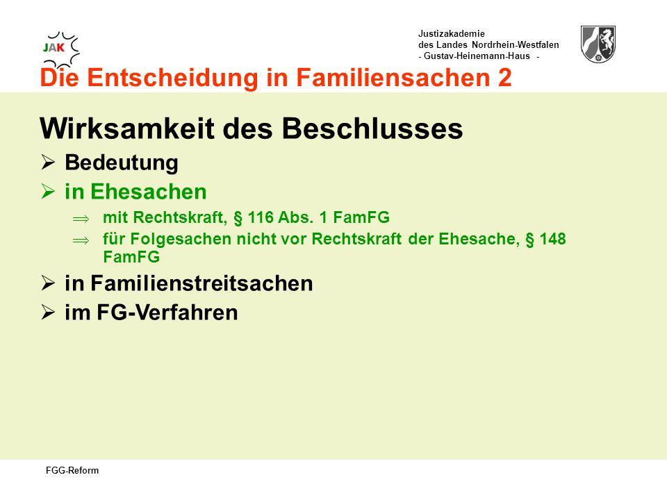 Justizakademie des Landes Nordrhein-Westfalen - Gustav-Heinemann-Haus - FGG-Reform Die Entscheidung in Familiensachen 2 Wirksamkeit des Beschlusses Bedeutung in Ehesachen mit Rechtskraft, § 116 Abs.