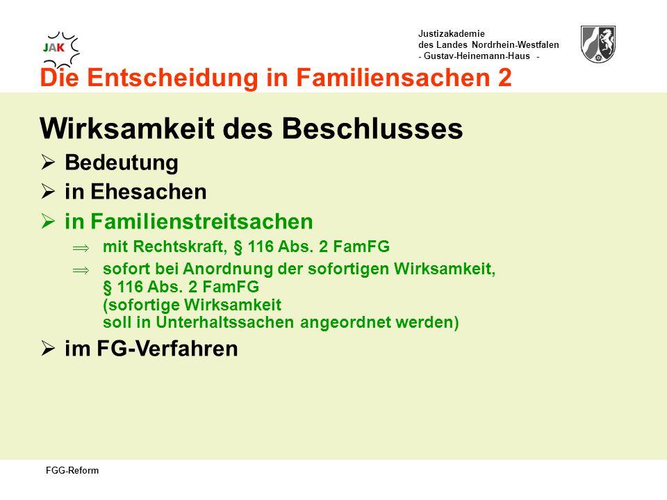Justizakademie des Landes Nordrhein-Westfalen - Gustav-Heinemann-Haus - FGG-Reform Die Entscheidung in Familiensachen 2 Wirksamkeit des Beschlusses Bedeutung in Ehesachen in Familienstreitsachen mit Rechtskraft, § 116 Abs.