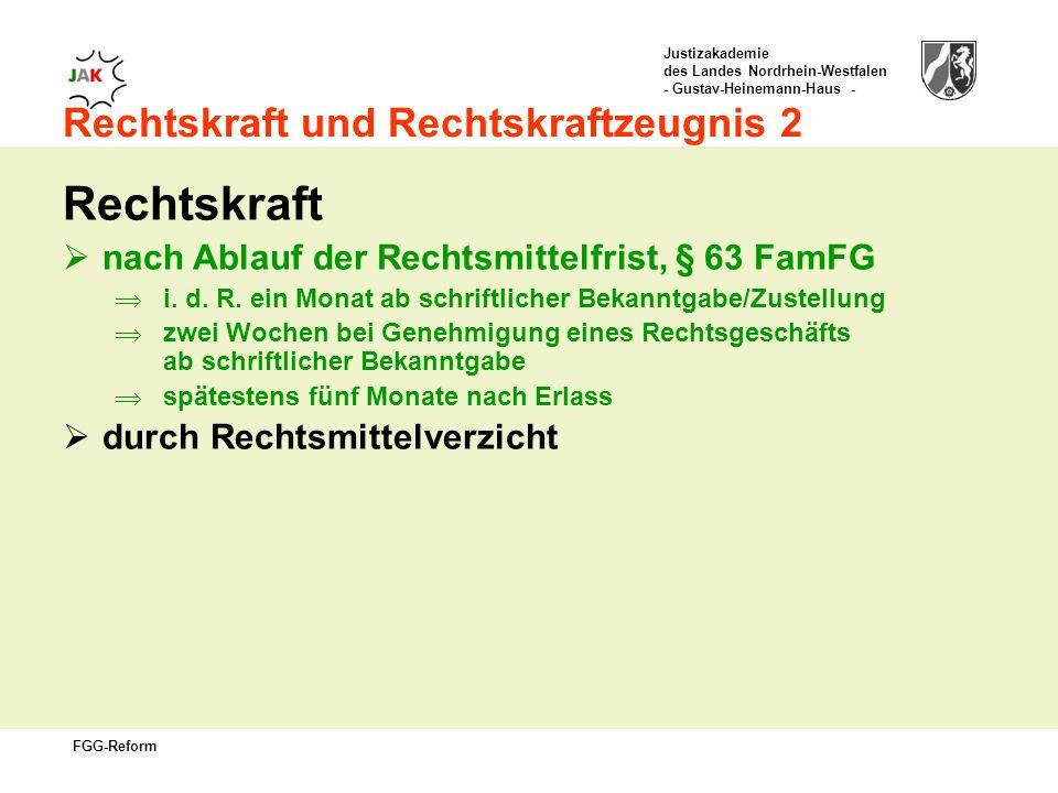 Justizakademie des Landes Nordrhein-Westfalen - Gustav-Heinemann-Haus - FGG-Reform Rechtskraft und Rechtskraftzeugnis 2 Rechtskraft nach Ablauf der Rechtsmittelfrist, § 63 FamFG i.