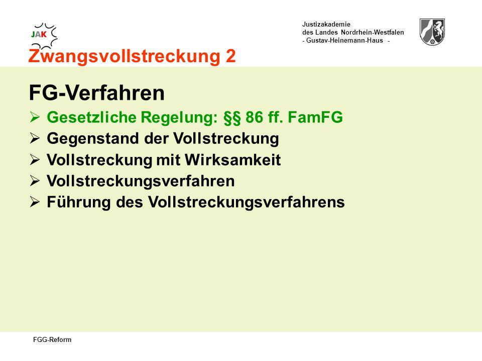 Justizakademie des Landes Nordrhein-Westfalen - Gustav-Heinemann-Haus - FGG-Reform Zwangsvollstreckung 2 FG-Verfahren Gesetzliche Regelung: §§ 86 ff.