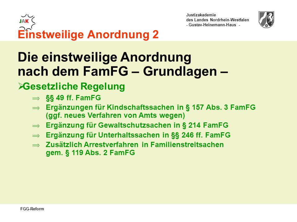 Justizakademie des Landes Nordrhein-Westfalen - Gustav-Heinemann-Haus - FGG-Reform Einstweilige Anordnung 2 Die einstweilige Anordnung nach dem FamFG – Grundlagen – Gesetzliche Regelung §§ 49 ff.