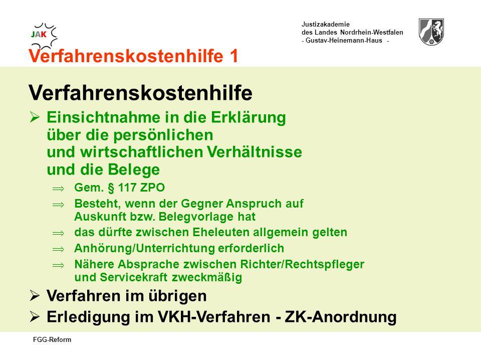 Justizakademie des Landes Nordrhein-Westfalen - Gustav-Heinemann-Haus - FGG-Reform Verfahrenskostenhilfe 1 Verfahrenskostenhilfe Einsichtnahme in die Erklärung über die persönlichen und wirtschaftlichen Verhältnisse und die Belege Gem.