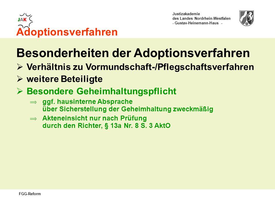 Justizakademie des Landes Nordrhein-Westfalen - Gustav-Heinemann-Haus - FGG-Reform Adoptionsverfahren Besonderheiten der Adoptionsverfahren Verhältnis zu Vormundschaft-/Pflegschaftsverfahren weitere Beteiligte Besondere Geheimhaltungspflicht ggf.