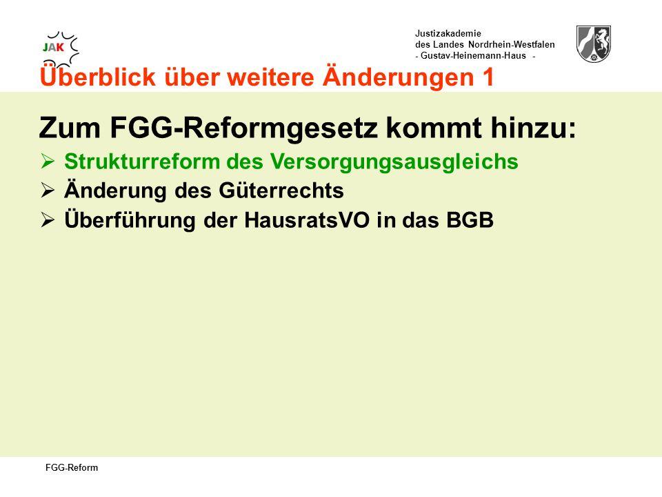 Justizakademie des Landes Nordrhein-Westfalen - Gustav-Heinemann-Haus - FGG-Reform Überblick über weitere Änderungen 1 Zum FGG-Reformgesetz kommt hinzu: Strukturreform des Versorgungsausgleichs Änderung des Güterrechts Überführung der HausratsVO in das BGB