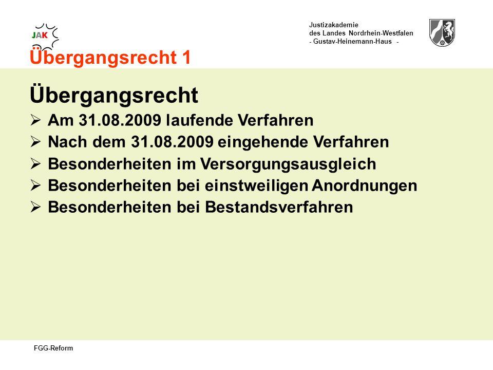 Justizakademie des Landes Nordrhein-Westfalen - Gustav-Heinemann-Haus - FGG-Reform Übergangsrecht 1 Übergangsrecht Am 31.08.2009 laufende Verfahren Nach dem 31.08.2009 eingehende Verfahren Besonderheiten im Versorgungsausgleich Besonderheiten bei einstweiligen Anordnungen Besonderheiten bei Bestandsverfahren