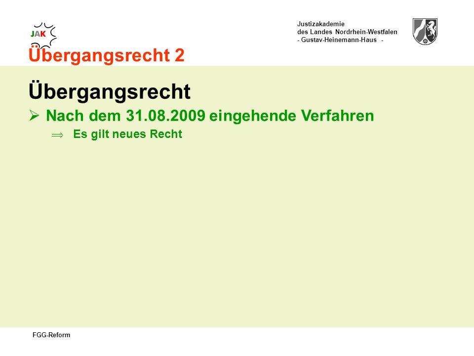Justizakademie des Landes Nordrhein-Westfalen - Gustav-Heinemann-Haus - FGG-Reform Übergangsrecht 2 Übergangsrecht Nach dem 31.08.2009 eingehende Verfahren Es gilt neues Recht
