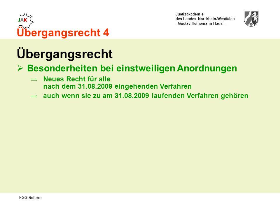 Justizakademie des Landes Nordrhein-Westfalen - Gustav-Heinemann-Haus - FGG-Reform Übergangsrecht 4 Übergangsrecht Besonderheiten bei einstweiligen Anordnungen Neues Recht für alle nach dem 31.08.2009 eingehenden Verfahren auch wenn sie zu am 31.08.2009 laufenden Verfahren gehören