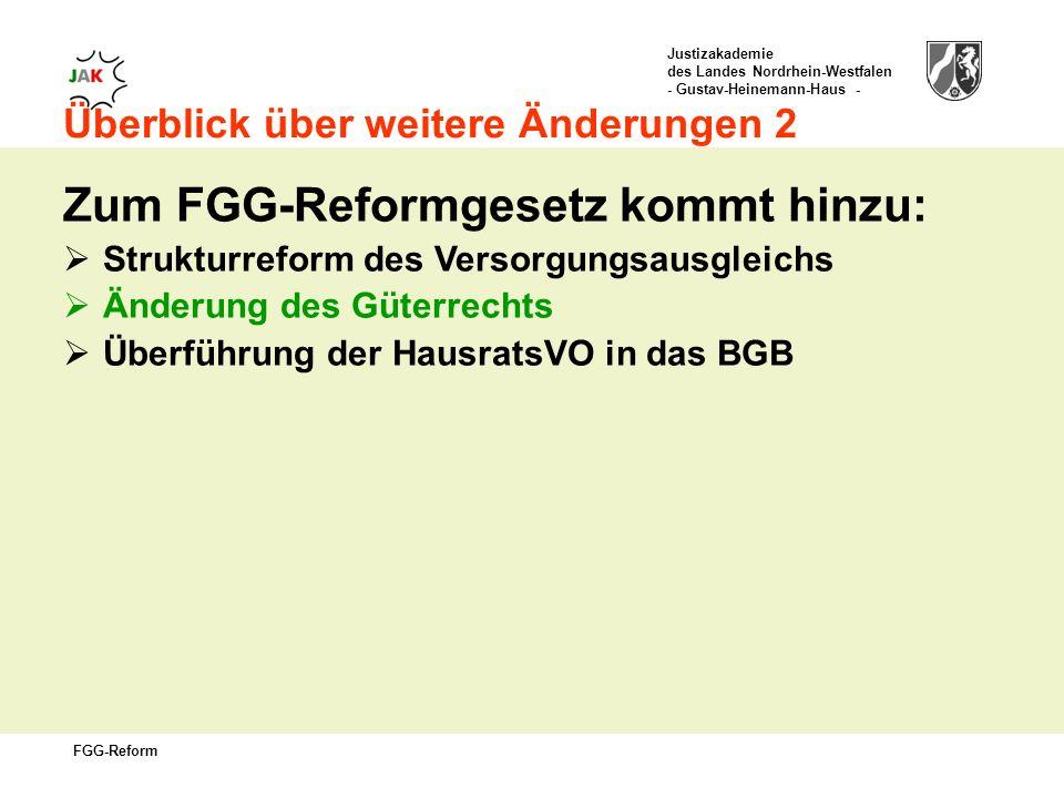 Justizakademie des Landes Nordrhein-Westfalen - Gustav-Heinemann-Haus - FGG-Reform Überblick über weitere Änderungen 2 Zum FGG-Reformgesetz kommt hinzu: Strukturreform des Versorgungsausgleichs Änderung des Güterrechts Überführung der HausratsVO in das BGB