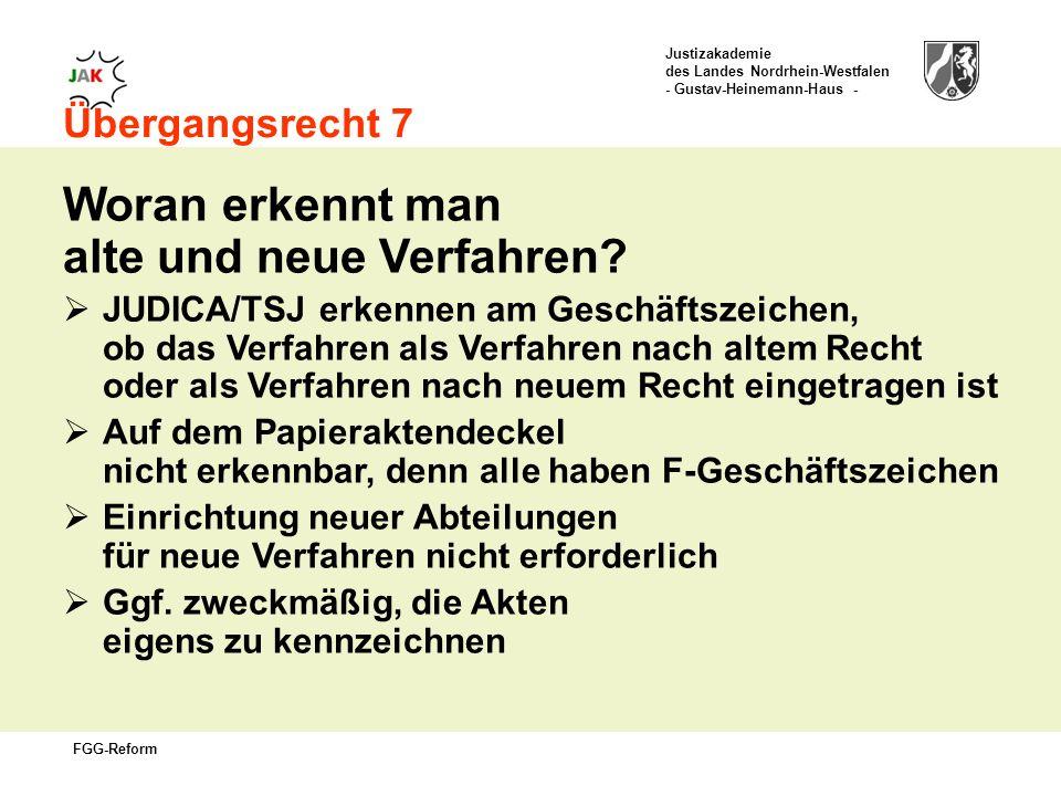 Justizakademie des Landes Nordrhein-Westfalen - Gustav-Heinemann-Haus - FGG-Reform Übergangsrecht 7 Woran erkennt man alte und neue Verfahren.