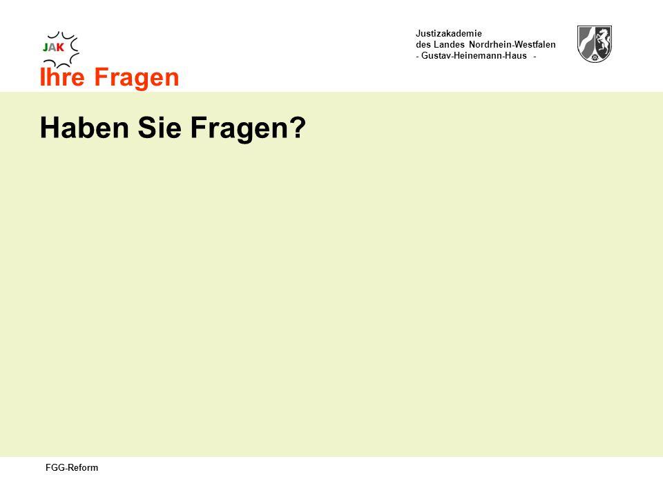 Justizakademie des Landes Nordrhein-Westfalen - Gustav-Heinemann-Haus - FGG-Reform Ihre Fragen Haben Sie Fragen?