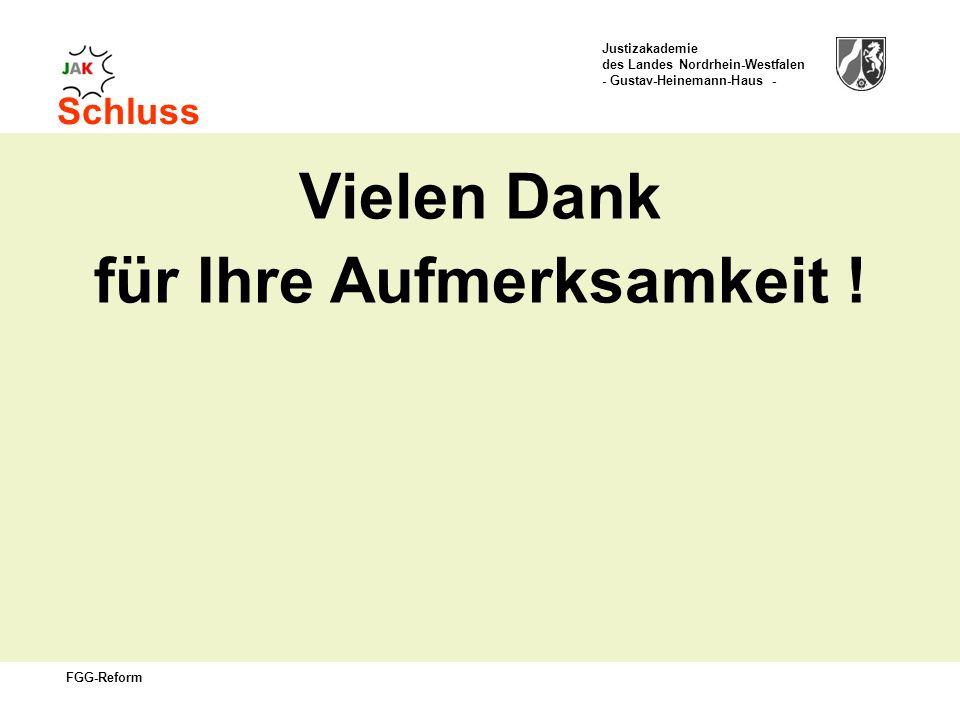 Justizakademie des Landes Nordrhein-Westfalen - Gustav-Heinemann-Haus - FGG-Reform Schluss Vielen Dank für Ihre Aufmerksamkeit !