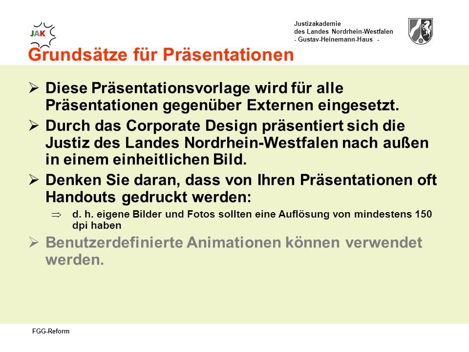 Justizakademie des Landes Nordrhein-Westfalen - Gustav-Heinemann-Haus - FGG-Reform Grundsätze für Präsentationen Diese Präsentationsvorlage wird für alle Präsentationen gegenüber Externen eingesetzt.