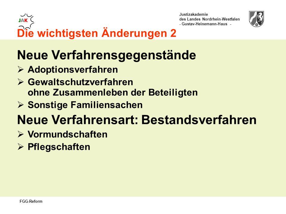 Justizakademie des Landes Nordrhein-Westfalen - Gustav-Heinemann-Haus - FGG-Reform Die wichtigsten Änderungen 2 Neue Verfahrensgegenstände Adoptionsverfahren Gewaltschutzverfahren ohne Zusammenleben der Beteiligten Sonstige Familiensachen Neue Verfahrensart: Bestandsverfahren Vormundschaften Pflegschaften