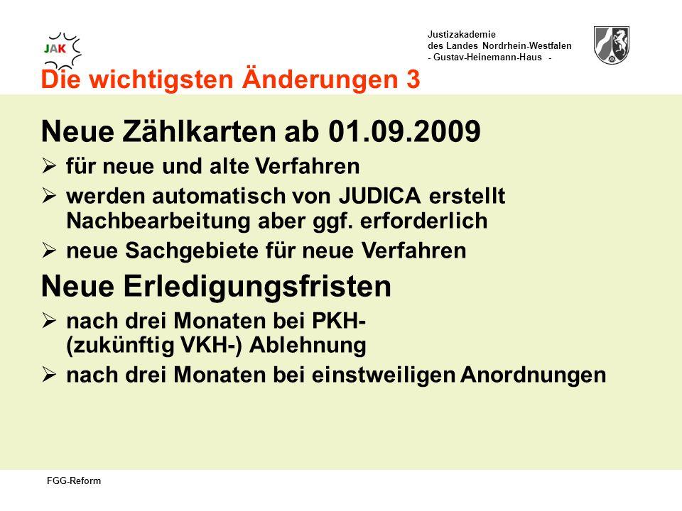 Justizakademie des Landes Nordrhein-Westfalen - Gustav-Heinemann-Haus - FGG-Reform Die wichtigsten Änderungen 3 Neue Zählkarten ab 01.09.2009 für neue und alte Verfahren werden automatisch von JUDICA erstellt Nachbearbeitung aber ggf.