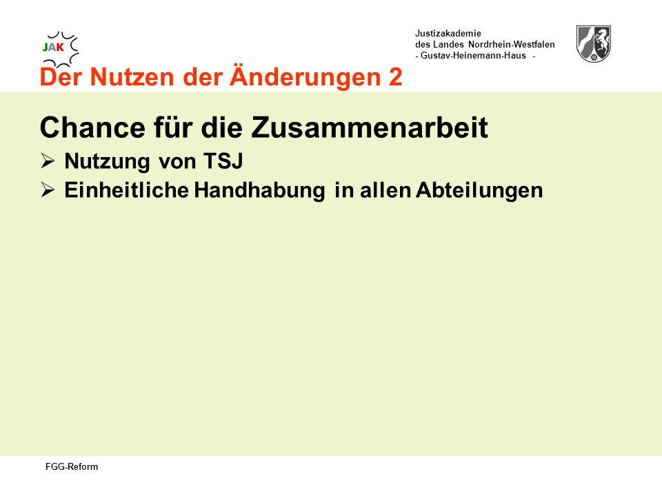 Justizakademie des Landes Nordrhein-Westfalen - Gustav-Heinemann-Haus - FGG-Reform Der Nutzen der Änderungen 2 Chance für die Zusammenarbeit Nutzung von TSJ Einheitliche Handhabung in allen Abteilungen