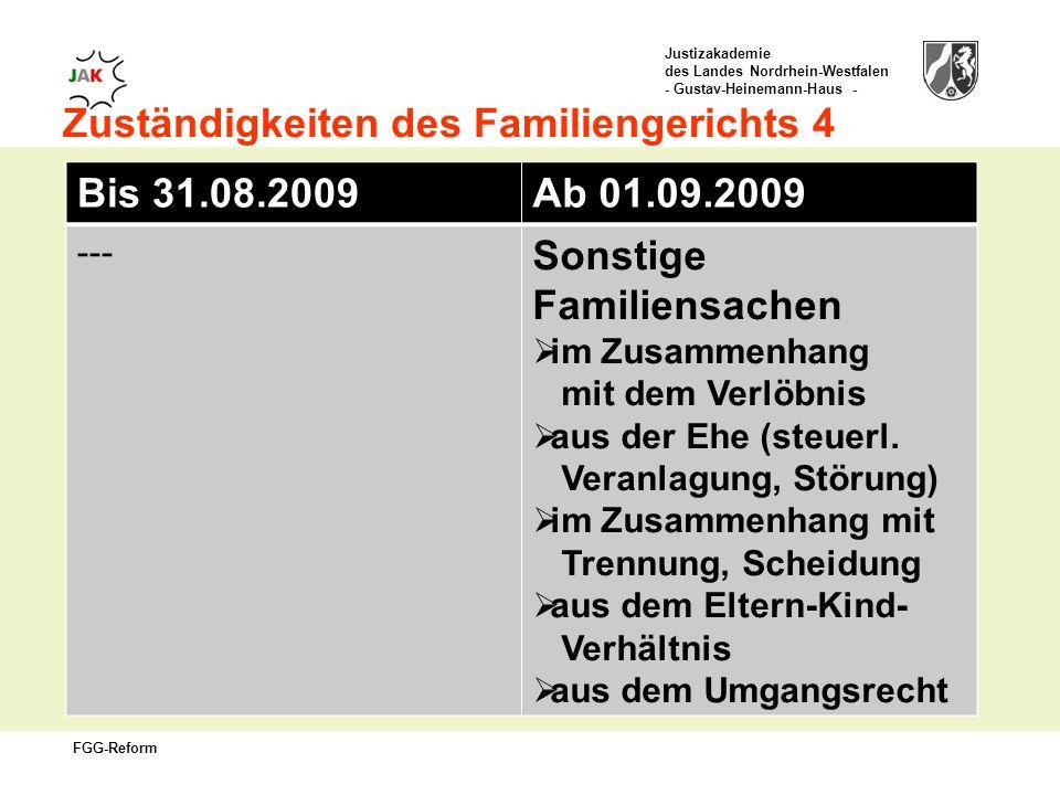 Justizakademie des Landes Nordrhein-Westfalen - Gustav-Heinemann-Haus - FGG-Reform Zuständigkeiten des Familiengerichts 4 Bis 31.08.2009Ab 01.09.2009 --- Sonstige Familiensachen im Zusammenhang mit dem Verlöbnis aus der Ehe (steuerl.