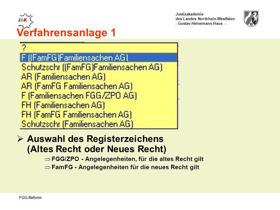Justizakademie des Landes Nordrhein-Westfalen - Gustav-Heinemann-Haus - FGG-Reform Verfahrensanlage 1 Auswahl des Registerzeichens (Altes Recht oder Neues Recht) FGG/ZPO - Angelegenheiten, für die altes Recht gilt FamFG - Angelegenheiten für die neues Recht gilt
