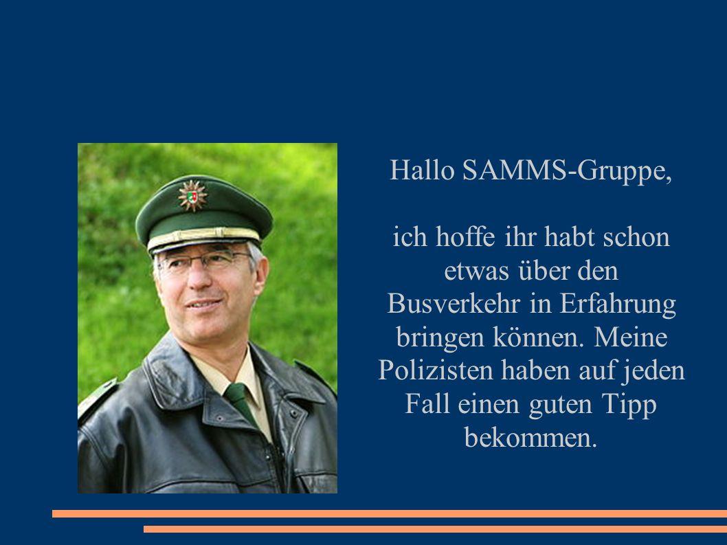 Hallo SAMMS-Gruppe, ich hoffe ihr habt schon etwas über den Busverkehr in Erfahrung bringen können. Meine Polizisten haben auf jeden Fall einen guten