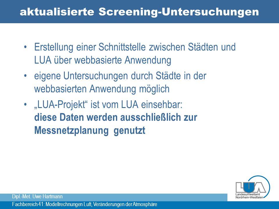Dipl.-Met. Uwe Hartmann Fachbereich 41: Modellrechnungen Luft, Veränderungen der Atmosphäre aktualisierte Screening-Untersuchungen Erstellung einer Sc