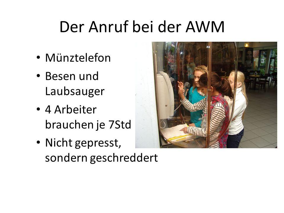 Der Anruf bei der AWM Münztelefon Besen und Laubsauger 4 Arbeiter brauchen je 7Std Nicht gepresst, sondern geschreddert