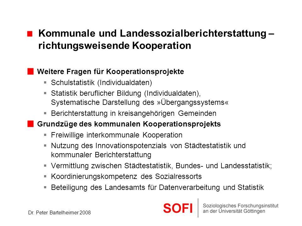 Dr. Peter Bartelheimer 2008 Kommunale und Landessozialberichterstattung – richtungsweisende Kooperation Weitere Fragen für Kooperationsprojekte Schuls