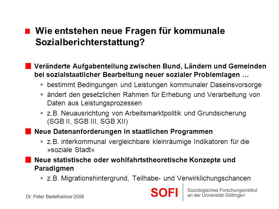 Dr. Peter Bartelheimer 2008 Wie entstehen neue Fragen für kommunale Sozialberichterstattung? Veränderte Aufgabenteilung zwischen Bund, Ländern und Gem