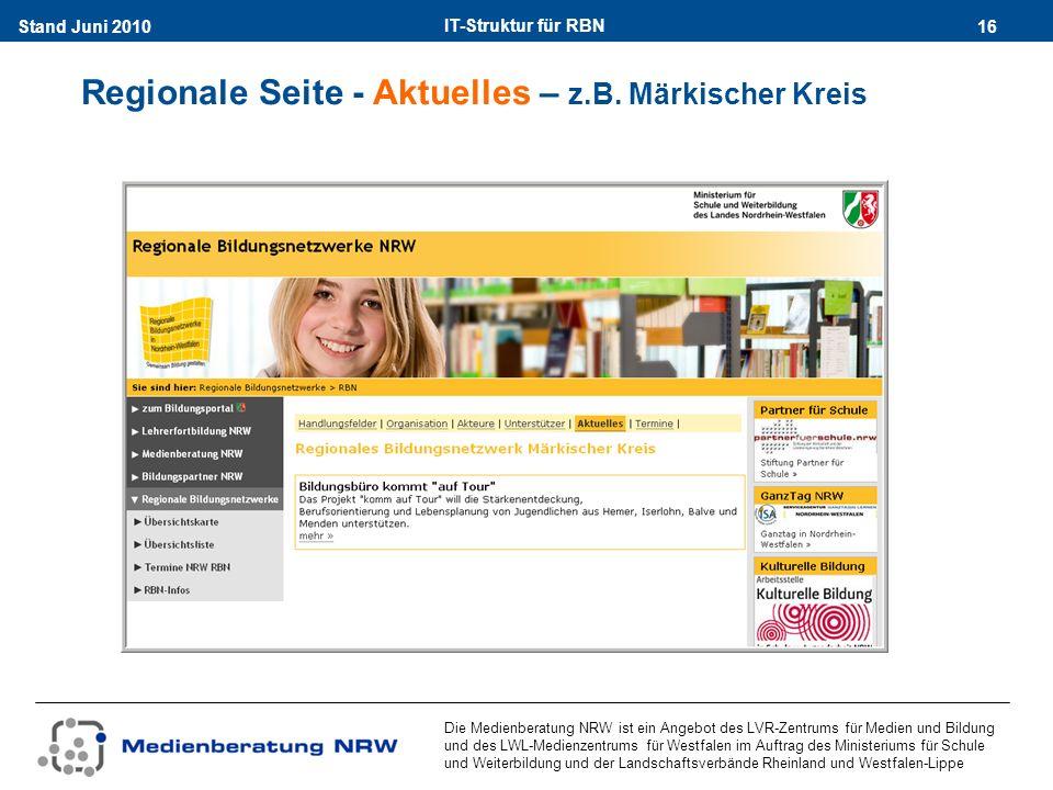 IT-Struktur für RBN 16Stand Juni 2010 Die Medienberatung NRW ist ein Angebot des LVR-Zentrums für Medien und Bildung und des LWL-Medienzentrums für Westfalen im Auftrag des Ministeriums für Schule und Weiterbildung und der Landschaftsverbände Rheinland und Westfalen-Lippe Regionale Seite - Aktuelles – z.B.